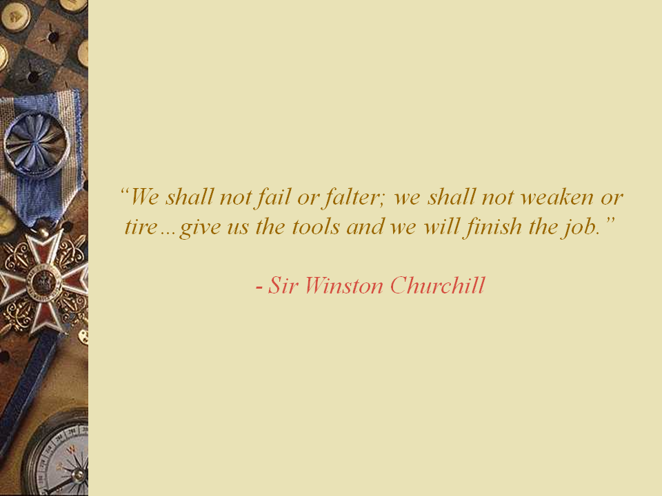 We shall not fail or falter we shall not weaken or tire give us the tools and we will finish the job
